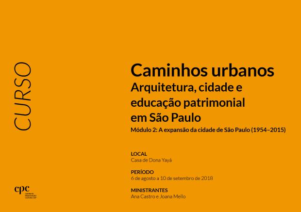 Curso CAMINHOS URBANOS. Arquitetura, cidade e educação patrimonial em São Paulo. Módulo 2: A expansão da cidade de São Paulo (1954–2015)